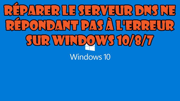 """supprimez l'erreur """"Le serveur DNS ne répond pas"""" sur Windows 10"""