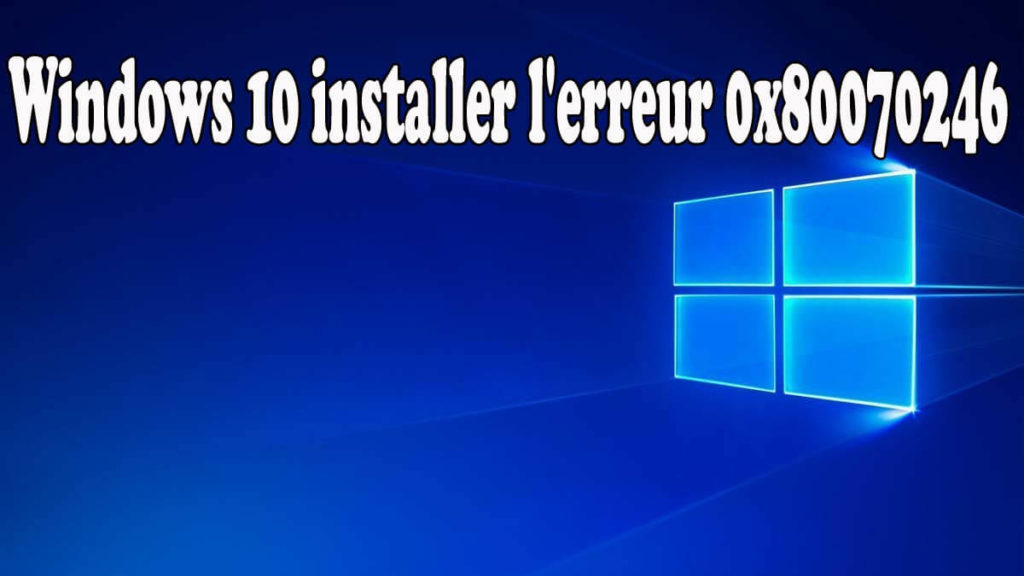 réparer Windows 10 Cumulative mise à jour installer Erreur 0x80070246