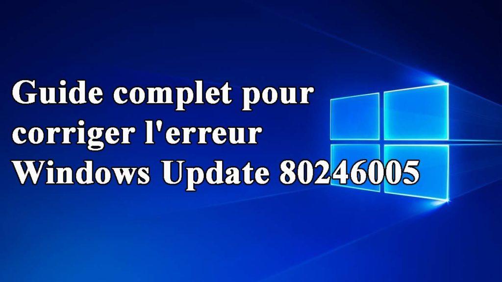 erreur de mise à jour Windows 80246005