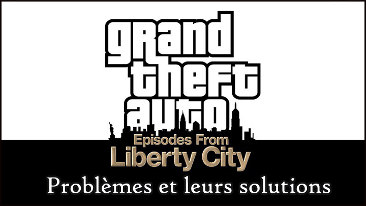 fix GTA: Episodes de Liberty City sous Windows 10